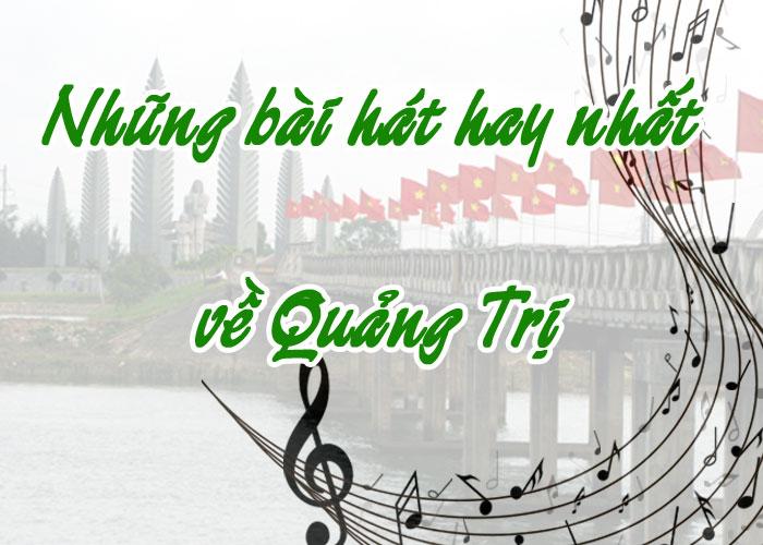 Những bài hát hay nhất về Quảng Trị